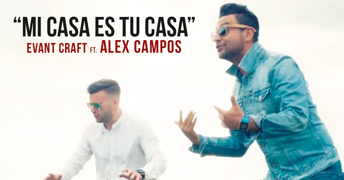Evan Craft ft. Alex Campos - Mi Casa Es Tu Casa Videoclip